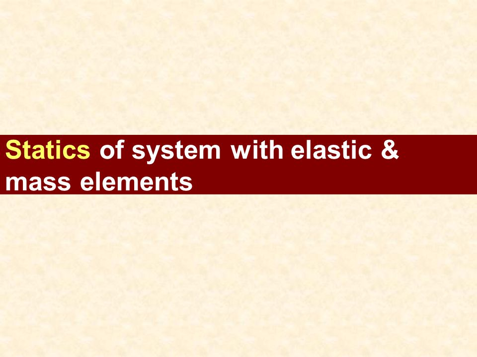 Statics of system with elastic & mass elements