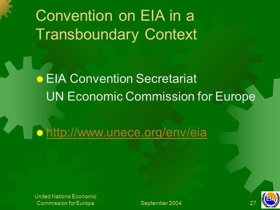September 2004 United Nations Economic Commission for Europe27 Convention on EIA in a Transboundary Context  EIA Convention Secretariat UN Economic C