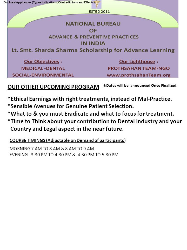 Occlusal Appliances (Types Indications, Contradictions and Effects) OUR OTHER UPCOMING PROGRAM * Dates will be announced Once Finalized.