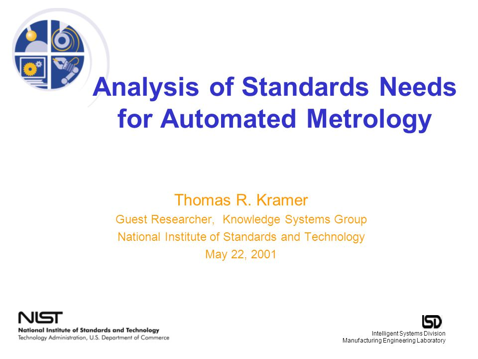 Intelligent Systems Division Manufacturing Engineering Laboratory Analysis of Standards Needs for Automated Metrology Thomas R.