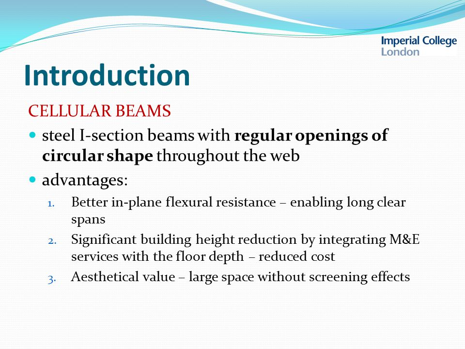 Introduction CELLULAR BEAMS steel I-section beams with regular openings of circular shape throughout the web advantages: 1.