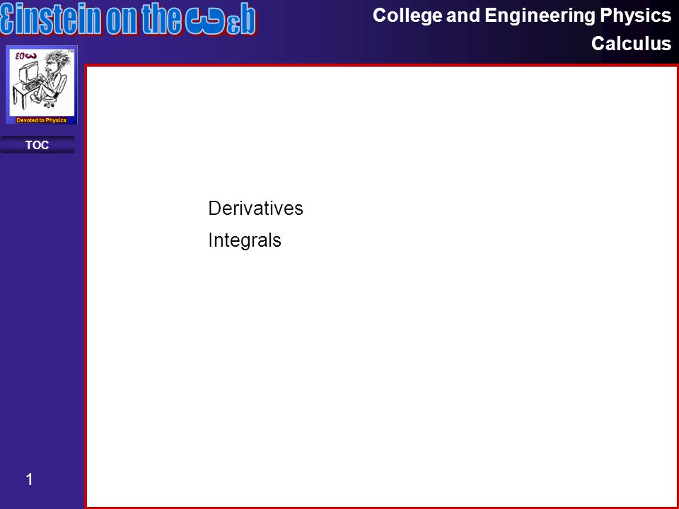 College and Engineering Physics Calculus 1 TOC Derivatives Integrals