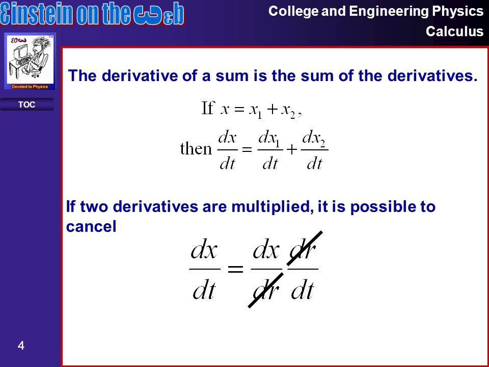 College and Engineering Physics Calculus 4 TOC The derivative of a sum is the sum of the derivatives.