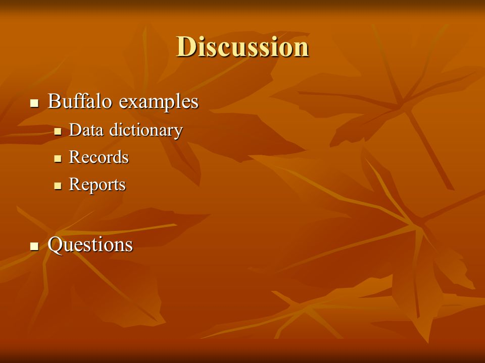 Discussion Buffalo examples Buffalo examples Data dictionary Data dictionary Records Records Reports Reports Questions Questions