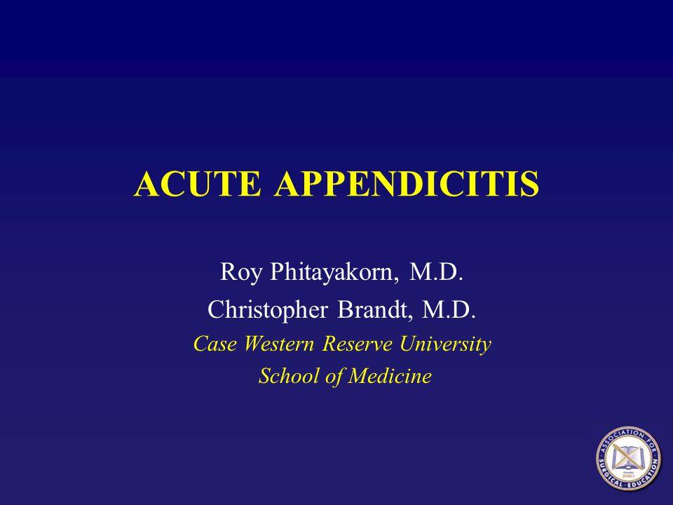 ACUTE APPENDICITIS Roy Phitayakorn, M.D.Christopher Brandt, M.D.