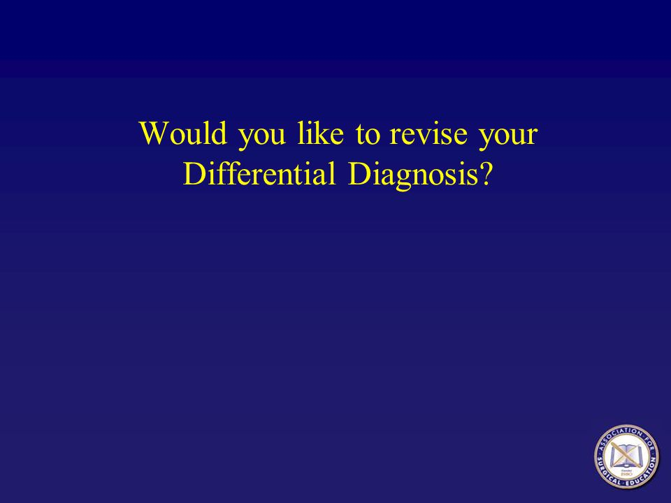 Would you like to revise your Differential Diagnosis?