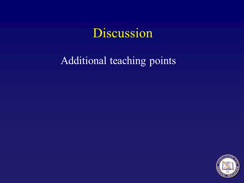 Discussion Additional teaching points