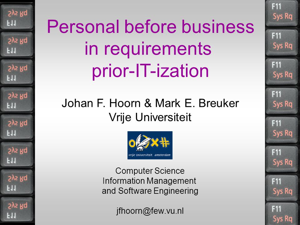 Personal before business in requirements prior-IT-ization Johan F. Hoorn & Mark E. Breuker Vrije Universiteit Computer Science Information Management