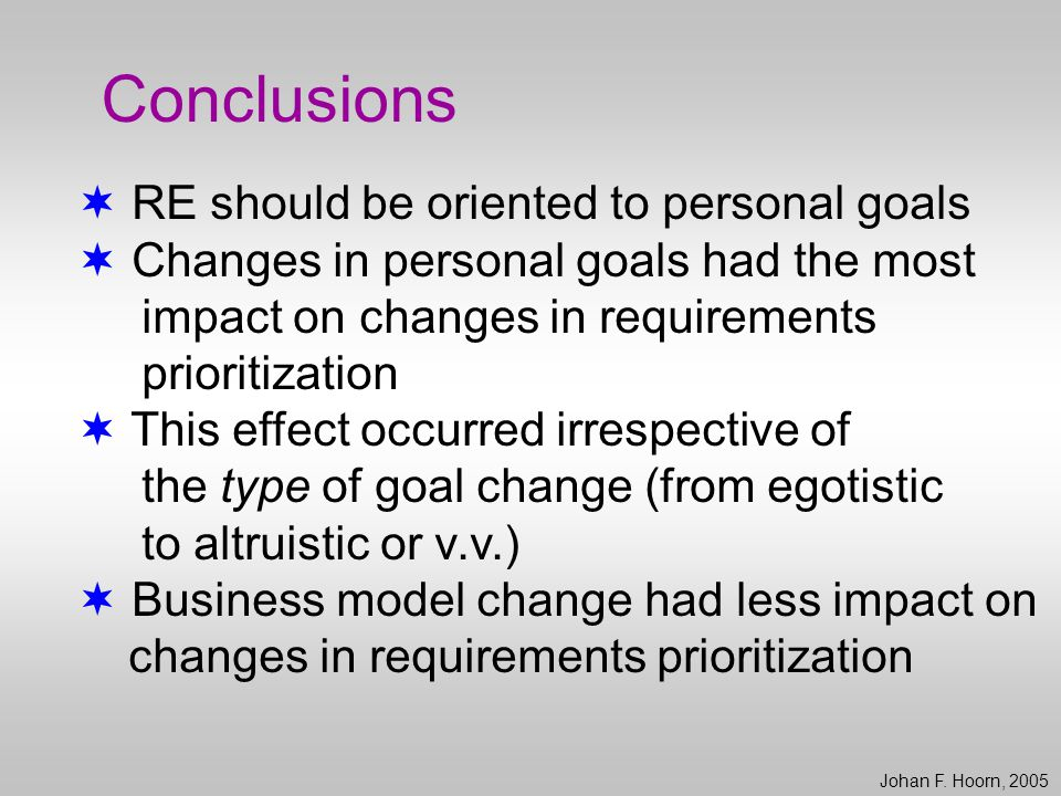  RE should be oriented to personal goals  Changes in personal goals had the most impact on changes in requirements prioritization  This effect occu