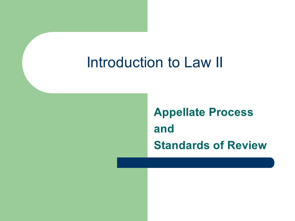 Introduction to Law II Appellate Process and Standards of Review
