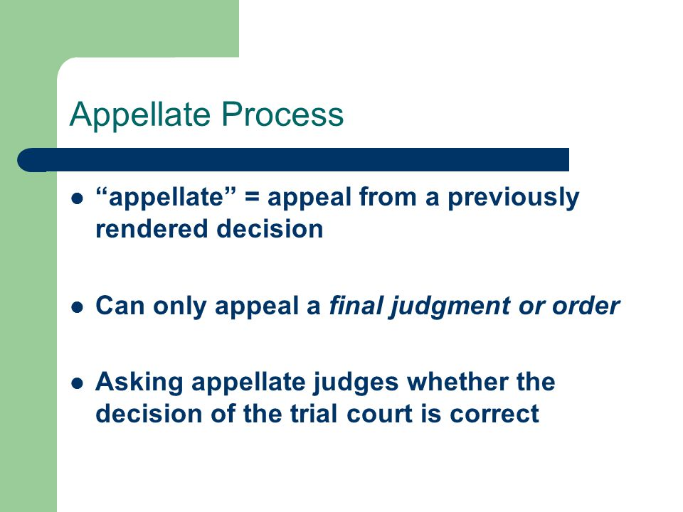 Functions of Appellate courts Error correction Uniform application of the law Make and clarify law through decisions/precedents that fill gaps