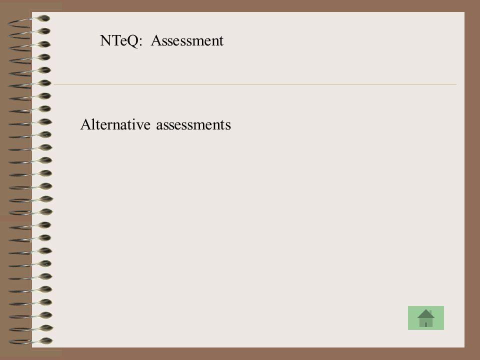 NTeQ: Assessment Alternative assessments