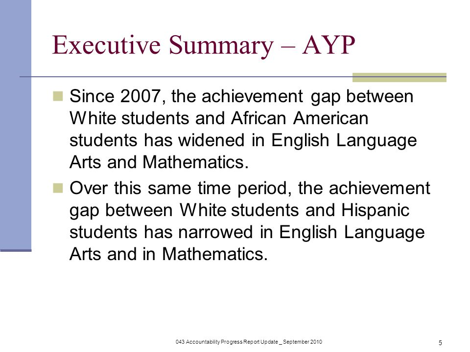 043 Accountability Progress Report Update _ September Executive Summary – AYP Since 2007, the achievement gap between White students and African American students has widened in English Language Arts and Mathematics.