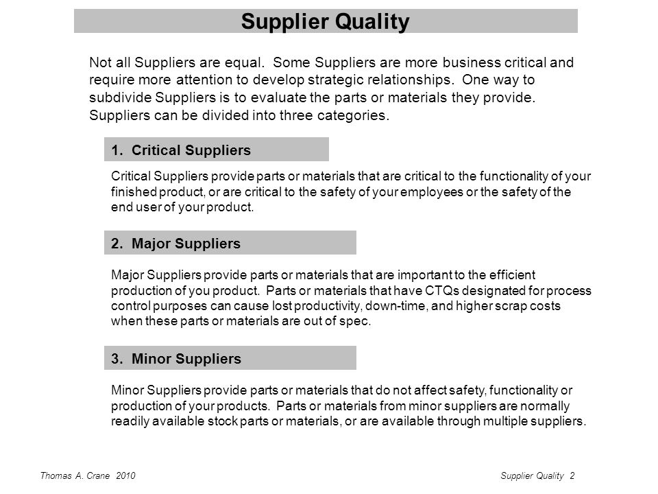 Thomas A. Crane 2010Supplier Quality 2 Supplier Quality 1. Critical Suppliers Critical Suppliers provide parts or materials that are critical to the f