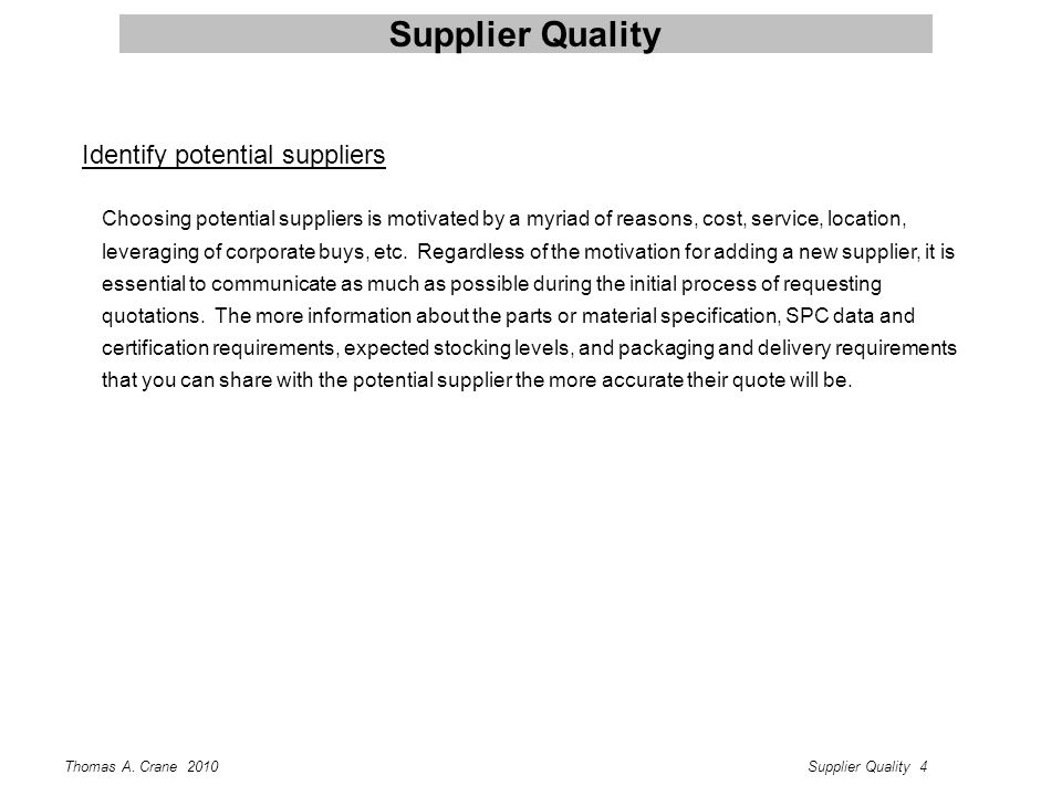 Thomas A. Crane 2010Supplier Quality 4 Supplier Quality Identify potential suppliers Choosing potential suppliers is motivated by a myriad of reasons,