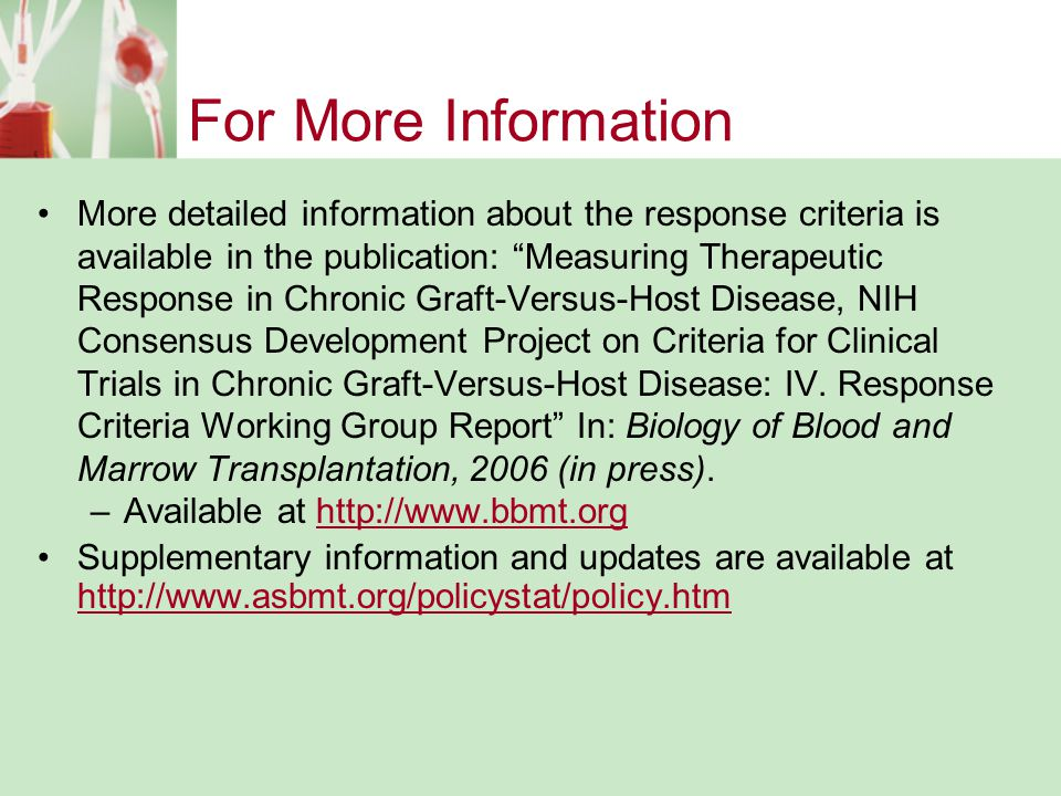 For More Information More detailed information about the response criteria is available in the publication: Measuring Therapeutic Response in Chronic Graft-Versus-Host Disease, NIH Consensus Development Project on Criteria for Clinical Trials in Chronic Graft-Versus-Host Disease: IV.