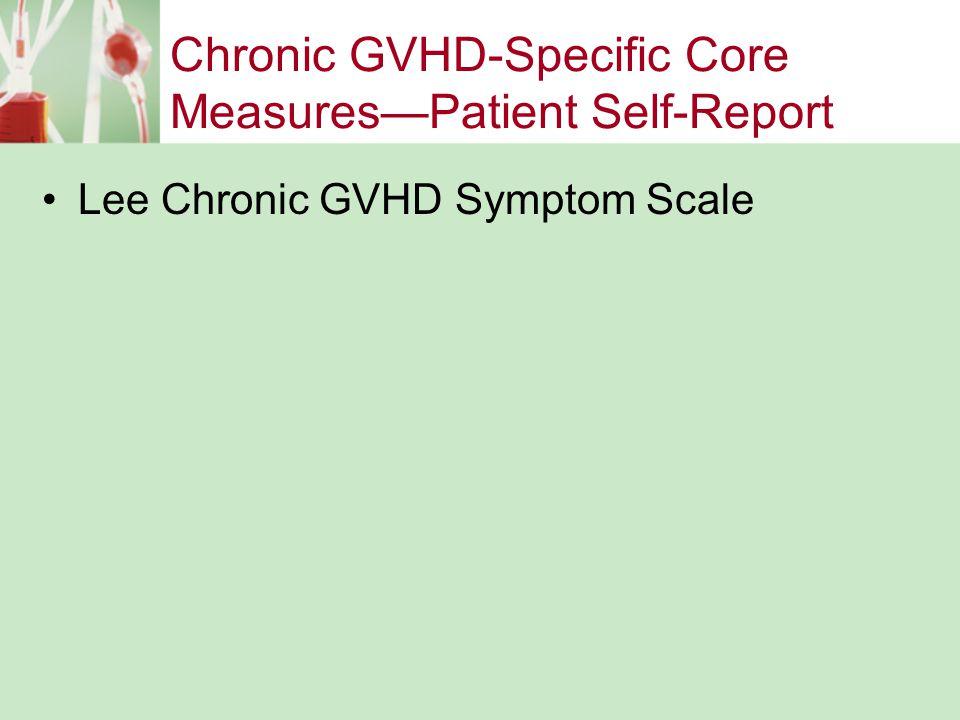 Chronic GVHD-Specific Core Measures—Patient Self-Report Lee Chronic GVHD Symptom Scale