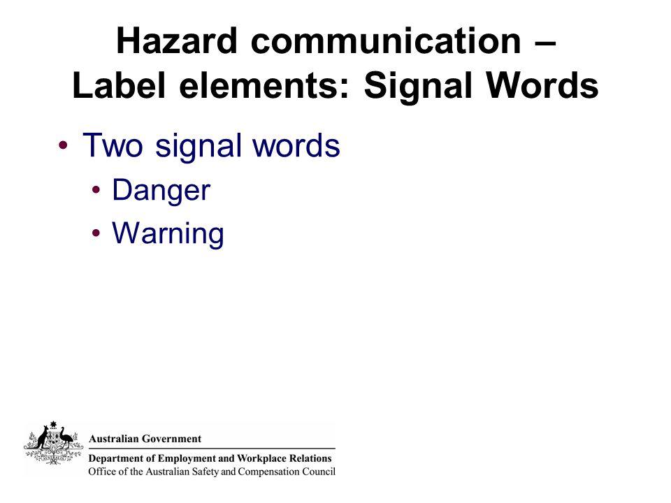 Hazard communication – Label elements: Signal Words Two signal words Danger Warning