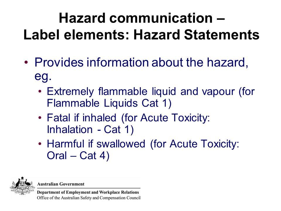 Hazard communication – Label elements: Hazard Statements Provides information about the hazard, eg.