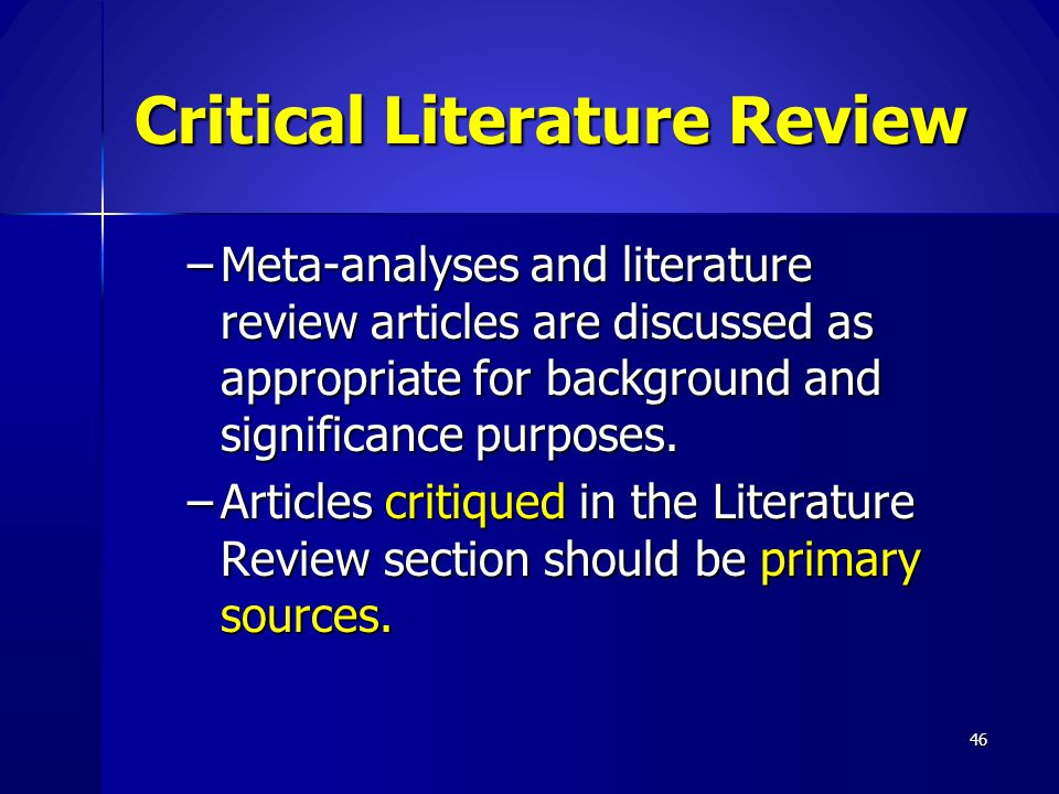Critical Literature Review –Meta-analyses and literature review articles are discussed as appropriate for background and significance purposes. –Artic