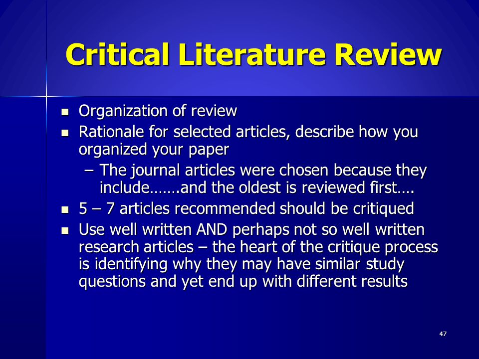 47 Critical Literature Review Organization of review Organization of review Rationale for selected articles, describe how you organized your paper Rat