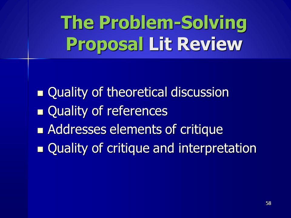 The Problem-Solving Proposal Lit Review Quality of theoretical discussion Quality of theoretical discussion Quality of references Quality of reference