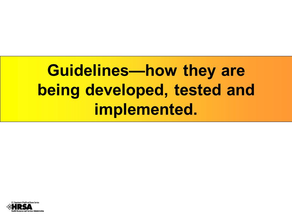 Guidelines—how they are being developed, tested and implemented.
