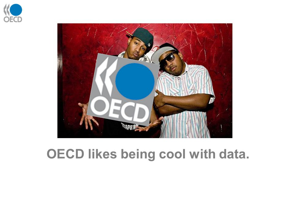 BUT FIRST, LET'S GET SERIOUS Part 1 OECD likes being cool with data.
