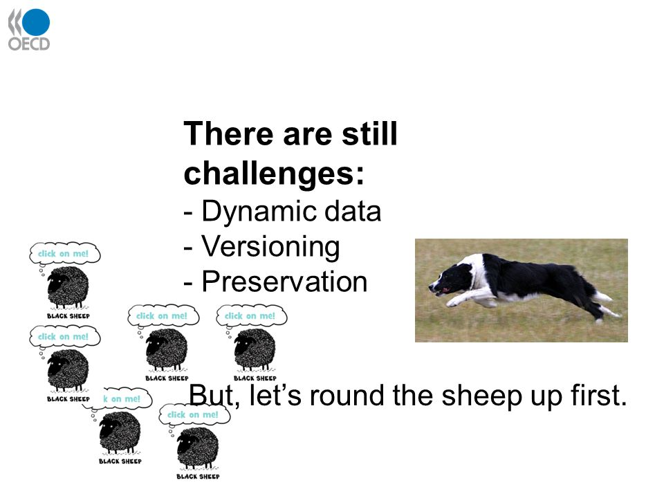 There are still challenges: - Dynamic data - Versioning - Preservation But, let's round the sheep up first.