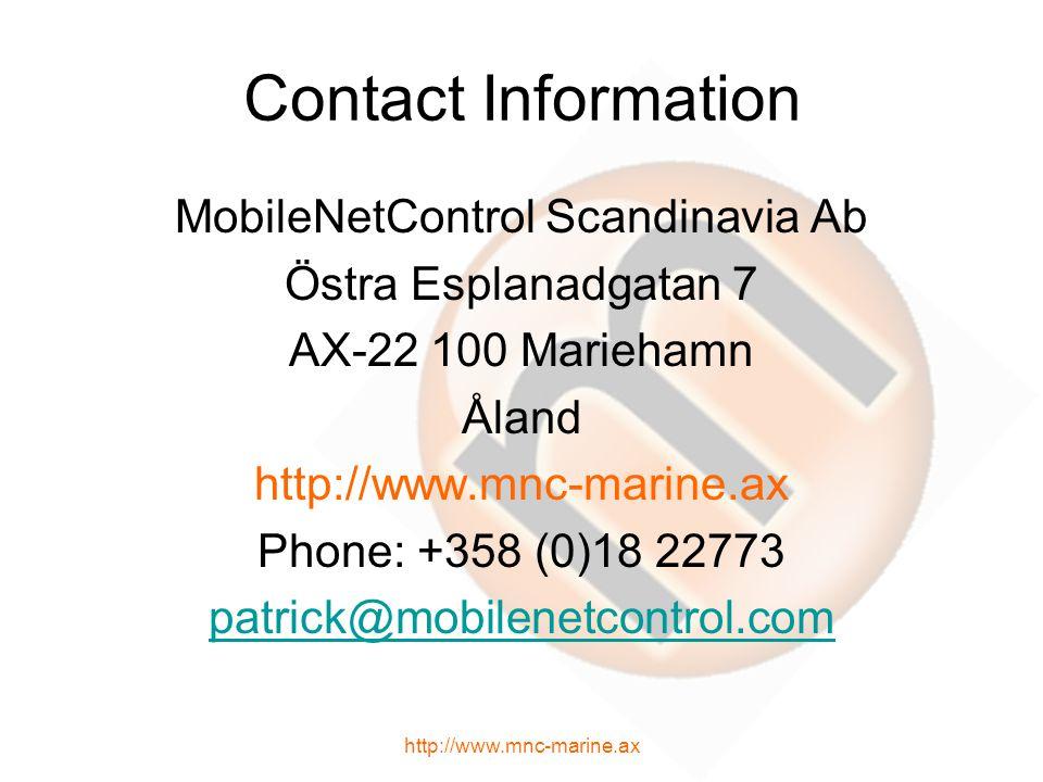 Contact Information MobileNetControl Scandinavia Ab Östra Esplanadgatan 7 AX-22 100 Mariehamn Åland http://www.mnc-marine.ax Phone: +358 (0)18 22773 patrick@mobilenetcontrol.com http://www.mnc-marine.ax