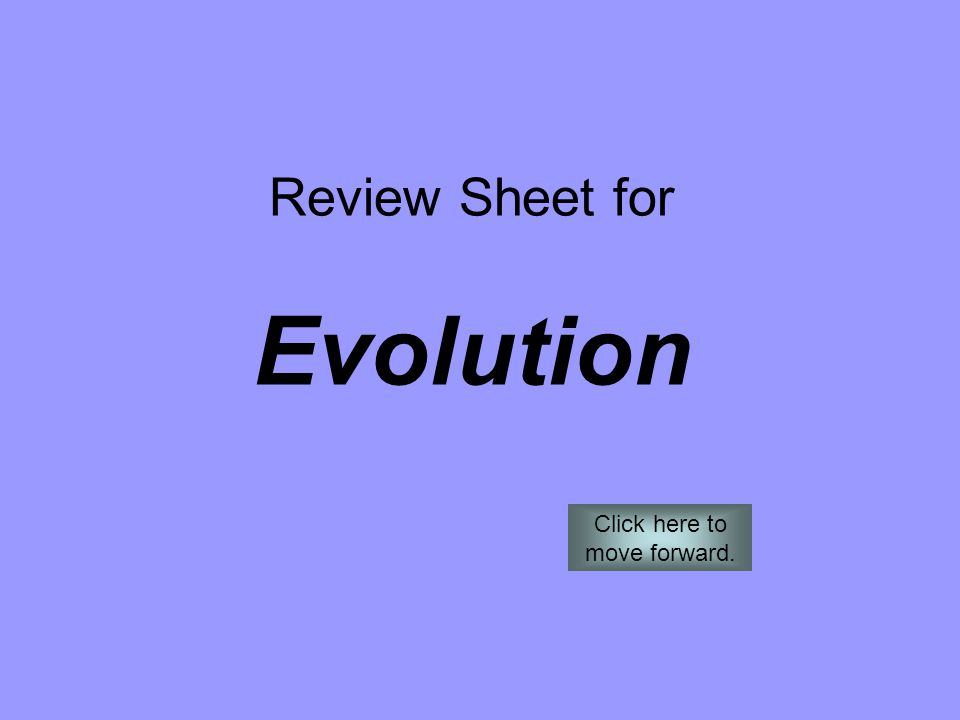 Review Sheet for Evolution Click here to move forward.