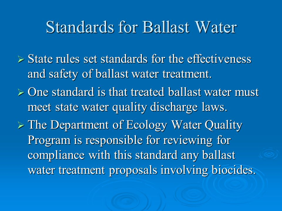 Standards for Ballast Water  State rules set standards for the effectiveness and safety of ballast water treatment.