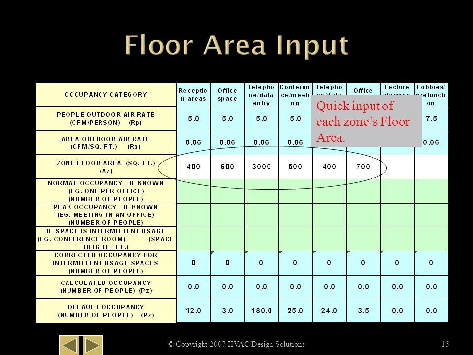© Copyright 2007 HVAC Design Solutions15 Quick input of each zone's Floor Area.