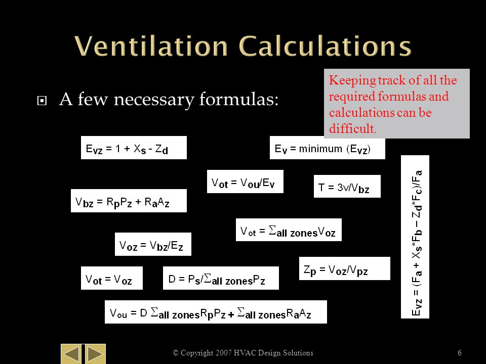  A few necessary formulas: © Copyright 2007 HVAC Design Solutions6 Keeping track of all the required formulas and calculations can be difficult.