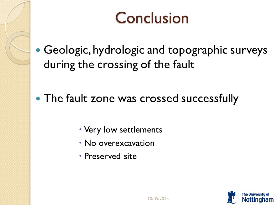 Conclusion Geologic, hydrologic and topographic surveys during the crossing of the fault The fault zone was crossed successfully  Very low settlements  No overexcavation  Preserved site 10/05/201512