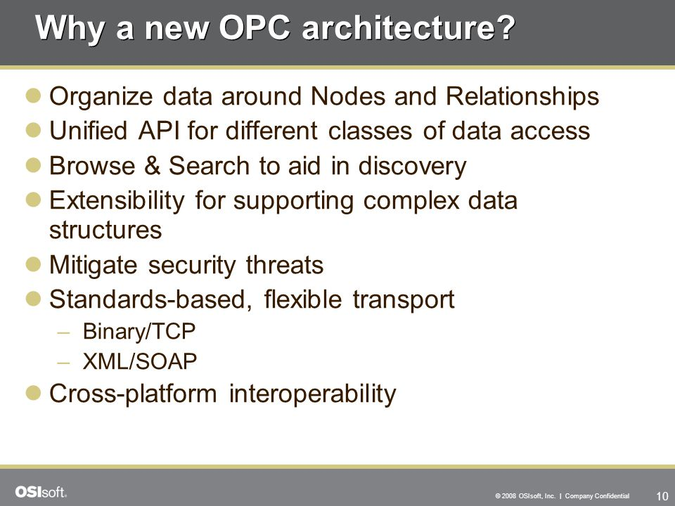 10 © 2008 OSIsoft, Inc. | Company Confidential Why a new OPC architecture? Organize data around Nodes and Relationships Unified API for different clas