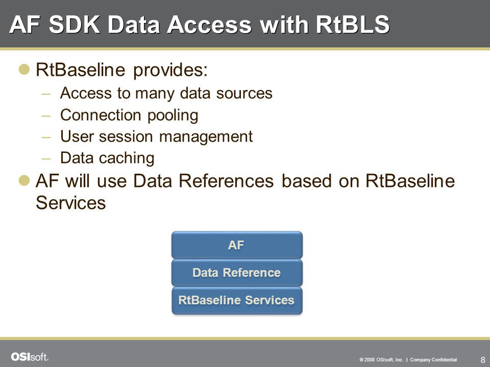 8 © 2008 OSIsoft, Inc. | Company Confidential AF SDK Data Access with RtBLS RtBaseline provides: –Access to many data sources –Connection pooling –Use