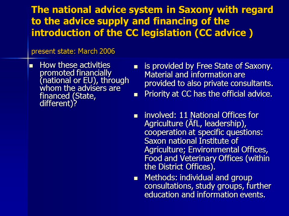 ThenationaladvicesysteminSaxonywith regard totheadvicesupplyandofthe introductionoftheCClegislation (CCadvice ) tate: March 2006 The national advice system in Saxony with regard to the advice supply and financing of the introduction of the CC legislation (CC advice ) present state: March 2006 How these activities promoted financially (national or EU), through whom the advisers are financed (State, different).