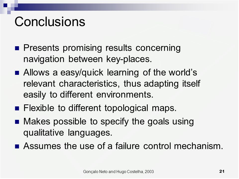 21Gonçalo Neto and Hugo Costelha, 2003 Conclusions Presents promising results concerning navigation between key-places. Allows a easy/quick learning o