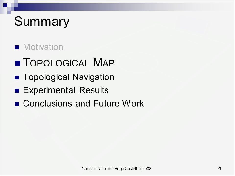4Gonçalo Neto and Hugo Costelha, 2003 Summary Motivation T OPOLOGICAL M AP Topological Navigation Experimental Results Conclusions and Future Work