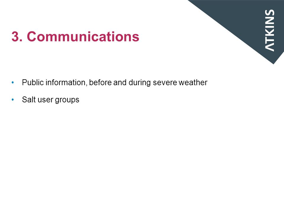 3. Communications Public information, before and during severe weather Salt user groups