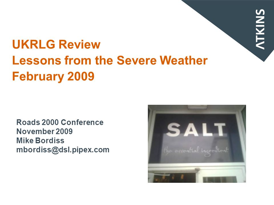 UKRLG Review Lessons from the Severe Weather February 2009 Roads 2000 Conference November 2009 Mike Bordiss mbordiss@dsl.pipex.com