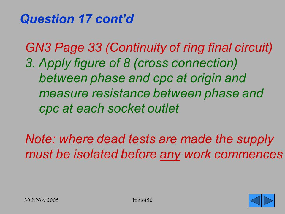 30th Nov 2005Imnot50 Question 17 cont'd GN3 Page 33 (Continuity of ring final circuit) 3.
