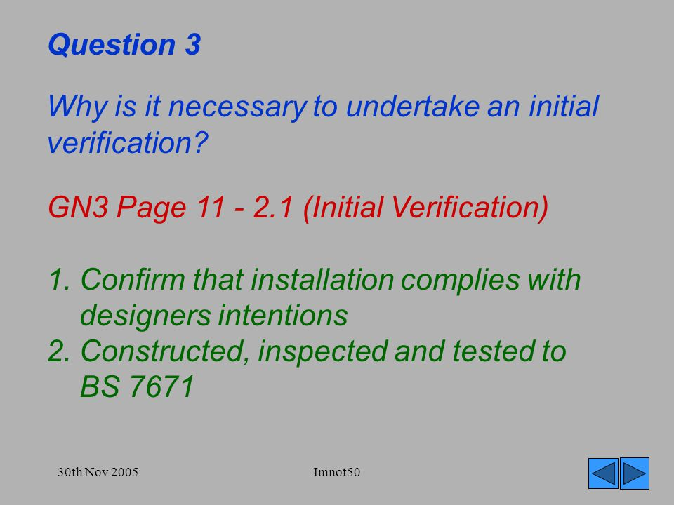 30th Nov 2005Imnot50 Question 3 Why is it necessary to undertake an initial verification.