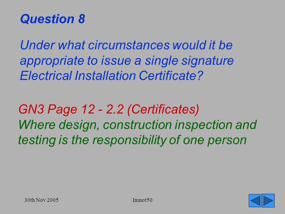 30th Nov 2005Imnot50 Question 8 Under what circumstances would it be appropriate to issue a single signature Electrical Installation Certificate.