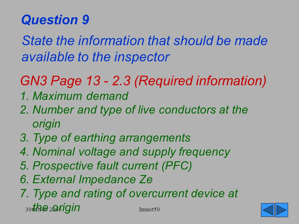 30th Nov 2005Imnot50 Question 9 State the information that should be made available to the inspector GN3 Page 13 - 2.3 (Required information) 1.