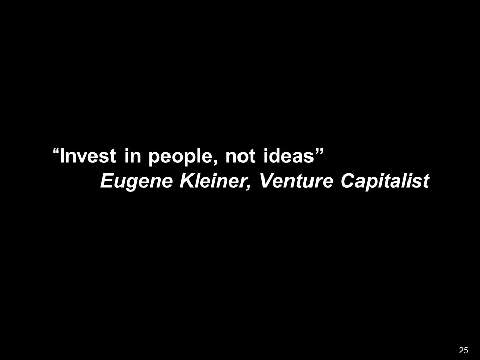 "050301LNZXL756LTDE-P1 25 ""Invest in people, not ideas"" Eugene Kleiner, Venture Capitalist"