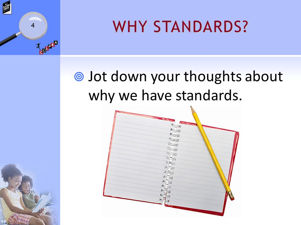 WHY STANDARDS  Jot down your thoughts about why we have standards. 4