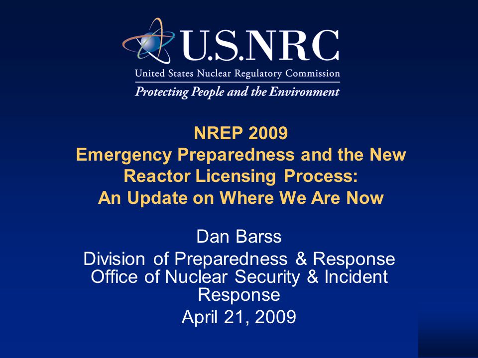 NREP 2009 Emergency Preparedness and the New Reactor Licensing Process: An Update on Where We Are Now Dan Barss Division of Preparedness & Response Of