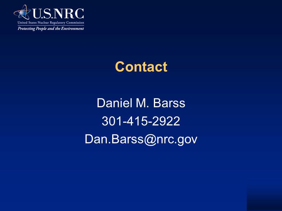 Contact Daniel M. Barss 301-415-2922 Dan.Barss@nrc.gov
